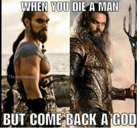 https://t.co/caERmOWbnF: WHEN YOU DIE A MAN  Thrones Memes  BUT COME BACK A GOD https://t.co/caERmOWbnF