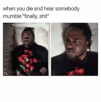 """Shit, Black Twitter, and Kung Fu: when you die and hear somebody  mumble """"finally, shit"""" kung fu kenny"""