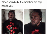 goat kendricklamar: When you die but remember hip hop  needs you goat kendricklamar