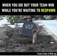 At least I didn't die for nothing! https://9gag.com/gag/aqbMQnR?ref=fbpic: WHEN YOU DIE BUT YOUR TEAM WIN  WHILE YOU'RE WAITING TO RESPAWN  RIP  Gamers unite at 9GAG app At least I didn't die for nothing! https://9gag.com/gag/aqbMQnR?ref=fbpic