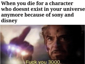 melonmemes:  Follow us on instagram for the best content!: https://www.instagram.com/realmelonmemes: When you die for a character  who doesnt exist in your universe  anymore because of sony and  disney  Fuck you 3000. melonmemes:  Follow us on instagram for the best content!: https://www.instagram.com/realmelonmemes