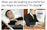 """<p>Meme life ⚰️</p>: When you die laughing at a meme but  you forgot to comment """"I'm dead""""  ettyimages  gettyimagers <p>Meme life ⚰️</p>"""