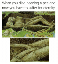When You Died: When you died needing a pee and  now you have to suffer for eternity