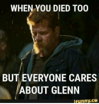 Jc: WHEN YOU DIED TOO  BUT EVERYONE CARES  ABOUT GLENN  i funny. Jc