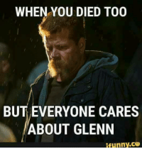 Memes, Abraham, and 🤖: WHEN YOU DIED TOO  BUT EVERYONE CARES  ABOUT GLENN  ifunny.CO I care Abraham 😭😭😭😭😭😭 #MaggiesGuy