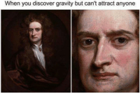 Fan meme by Ahmed Hmila: When you discover gravity but can't attract anyone Fan meme by Ahmed Hmila