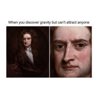 Discover, Gravity, and Classical Art: When you discover gravity but can't attract anyone Y tho
