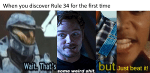 Meme, Shit, and Weird: When you discover Rule 34 for the first time  Wait, That's  but Just beat it!  some weird shit First crossover meme