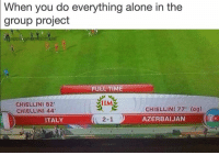 Being Alone, Memes, and Time: When you do everything alone in the  group  project  FULL TIME  CHIELLINI 82  CHIELLINI 44  CHIELLINI 77' (0g)  AZERBAIJAN  ITALY  2-1 ) Thanks to Crippling Memes