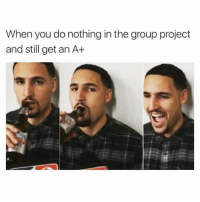 Memes, 🤖, and Project: When you do nothing in the group project  and still get an A+ About Last Night... 😂😂😂😂😂😂 fbf flashbackfriday pettypost pettyastheycome straightclownin hegotjokes jokesfordays itsjustjokespeople itsfunnytome funnyisfunny randomhumor nbamemes klaythompson goldenstatewarriors
