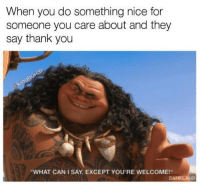 Memes, Thank You, and Nice: When you do something nice for  someone you care about and they  say thank you  WHAT CAN I SAY, EXCEPT YOU'RE WELCOME!  DANKLAND https://t.co/yZ05rd3v4c