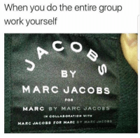 @pubity was voted 'best meme account on Instagtam' 😂: When you do the entire group  work yourself  BY  MARC JACOBS  FOR  MARC BY MARC JACOBS  IN COLLABORATION WITH  MARC JACOBS FOR MARC BY MARC JACOSS @pubity was voted 'best meme account on Instagtam' 😂