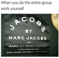 """<p>. via /r/memes <a href=""""http://ift.tt/2fiZSge"""">http://ift.tt/2fiZSge</a></p>: When you do the entire group  work yourself  BY  MARC JACOBS  FOR  MARC BY MARC JACOBS  IN COLLABORATION WITH  MARC JACOBS FOR MARC BY MARC JACOSS <p>. via /r/memes <a href=""""http://ift.tt/2fiZSge"""">http://ift.tt/2fiZSge</a></p>"""