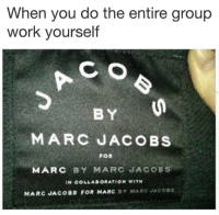 marc by marc jacobs: When you do the entire group  work yourself  BY  MARC JACOBS  FOR  MARC BY MARC JACOBS  N COLLABORATION WITH  MARC JACOBS FOR MARC Y MA RC JACOBS