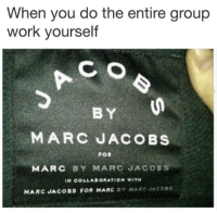 marc by marc jacobs: When you do the entire group  work yourself  BY  MARC JACOBS  FOR  MARC BY MARC JACOBS  N COLLABORATION WITH  MARC JACOBS FOR MARC BY MARC JACOSS