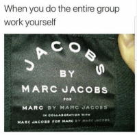 marc by marc jacobs: When you do the entire group  work yourself  BY  MARC JACOBS  FOR  MARC BY MARC JACOBS  IN COLLABORATION WITH  MARC JACOBS FOR MARC BY MARC JACOSS
