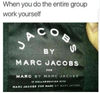 Tumblr, Work, and Http: When you do the entire group  work yourself  wikue h  CO  BY  MARC JACOBS  FOR  MARC BY MARC JACOBS  IN COLLABORATION WITH  MARC JACOBS FOR MARC Y MARC JACORS @studentlifeproblems