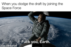 Space cowboy intensifies: When you dodge the draft by joining the  Space Force  Fuck you, Earth.  made with mematic Space cowboy intensifies