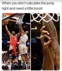 Nba, Boost, and You: When you don't calculate the jump  right and need a little boost  @NBAMEMES  FIR Just a little boost...
