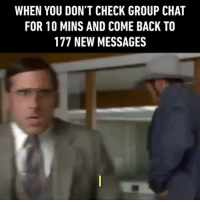 9gag, Group Chat, and Memes: WHEN YOU DON'T CHECK GROUP CHAT  FOR 10 MINS AND COME BACK TO  177 NEW MESSAGES *Loud noises* Follow @9gag groupchat