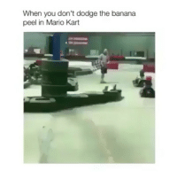 Funny, Mario Kart, and Mario: When you don't dodge the banana  peel in Mario Kart 🍌