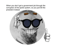 Mondays, History, and Corruption: When you don't get a government job through the  corruption of the spoils system, so you just kill the  president instead
