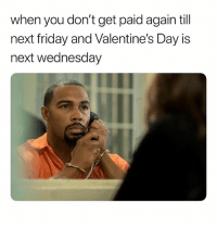Friday, Struggle, and Valentine's Day: when you don't get paid again till  next friday and Valentine's Day is  next wednesday The Struggle Be Real Sir. 😩 Damn
