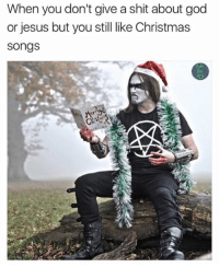 Lmao 😭: When you don't give a shit about god  or jesus but you still like Christmas  Songs Lmao 😭