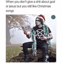 christmas song: When you don't give a shit about god  or jesus but you still like Christmas  Songs