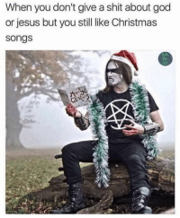 He has the Christmas spirit (@kornfan420): When you don't give a shit about god  or jesus but you still like Christmas  Songs He has the Christmas spirit (@kornfan420)