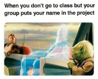 Memes, 🤖, and Class: When you don't go to class but your  group puts your name in the project Dm this to your group 💯