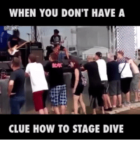 Dank, Friends, and How To: WHEN YOU DON'T HAVE A  CLUE HOW TO STAGE DIVE Rule number one - have some friends there to support the dive... 😂😂