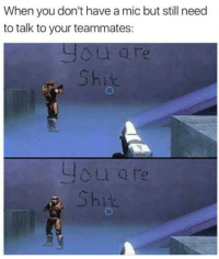 Memes, Shit, and Gaming: When you don't have a mic but still need  to talk to your teammates:  Shit  you ar  Shit @pms is a must follow 😂 gaming