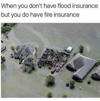 Chess not checkers!!! Admit nothing...: When you don't have flood insurance  but you do have fire insurance  lea Chess not checkers!!! Admit nothing...