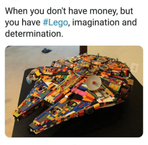determination: When you don't have money, but  you have #Lego, imagination and  determination.