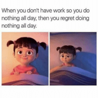 😂😂😂😂😂 pettypost pettyastheycome straightclownin hegotjokes jokesfordays itsjustjokespeople itsfunnytome funnyisfunny randomhumor: When you don't have work so you do  nothing all day, then you regret doing  nothing all day. 😂😂😂😂😂 pettypost pettyastheycome straightclownin hegotjokes jokesfordays itsjustjokespeople itsfunnytome funnyisfunny randomhumor