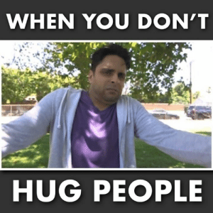 (folllow Freshman Philosopher for more): WHEN YOU DON'T  HUG PEOPLE (folllow Freshman Philosopher for more)
