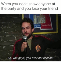 Memes, Cloud, and 🤖: When you don't know anyone at  the party and you lose your friend  Original Comedy Clu  So, you guys, you ever eat cheese? Tag every friend that has ever left you alone at a party @meme.cloud