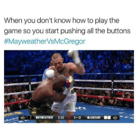 Boxing, Mayweather, and Memes: When you don't know how to play the  game so you start pushing all the buttons  #MayweatherVsMcGregor  MAYWEATHER 2:32 3어2 McGREGOR■■ 🕹🎮 ufc mma bellator wsof fight jj jiujitsu muaythai wrestling boxing kickboxing grappling funnymma ufcmeme mmamemes onefc warrior PrideFC PrideNeverDie