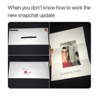 Memes, Snapchat, and Work: When you don't know how to work the  new snapchat update  1o8  Goodmorning Steeaws follow @repliers for the best memes on insta 💀😎🤤😂