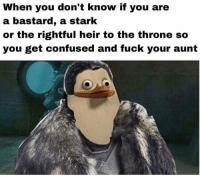 https://t.co/ai7OCvjObB: When you don't know if you are  a bastard, a stark  or the rightful heir to the throne so  you get confused and fuck your aunt https://t.co/ai7OCvjObB