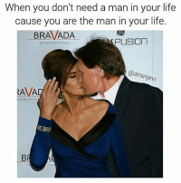 Life, Memes, and International: When you don't need a man in your life  cause you are the man in your life.  BRAVADA  FUSION  INTERNATIONAL  @aranjevi  RAVAD  TERNATIO  ON pettyeddie