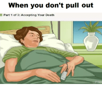 Accepting: When you don't pull out  Part 1 of 3: Accepting Your Death