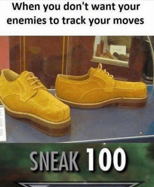 True genius: When you don't want your  enemies to track your moves  SNEAK 100 True genius