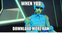 download more ram: WHEN YOU  DOWNLOAD MORE RAM