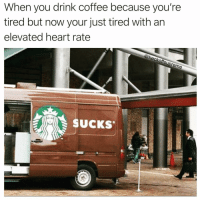 Funny, Coffee, and Heart: When you drink coffee because you're  tired but now your just tired with arn  elevated heart rate  @heckoffsup  EM SUCKS What the heck @heckoffsupreme 😩😂