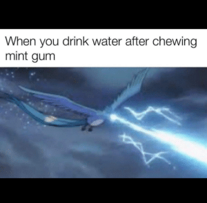 True af by ULTRAOMEGAPOGGERS MORE MEMES: When you drink water after chewing  mint gum True af by ULTRAOMEGAPOGGERS MORE MEMES