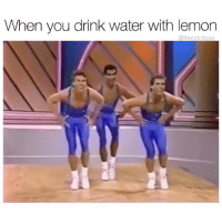 Funny, Water, and Girl Memes: When you drink water with lemon  @friendofbae So healthy rn
