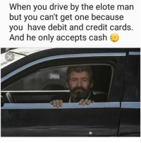 Drive By, Memes, and Credit Cards: When you drive by the elote man  but you can't get one because  you have debit and credit cards.  And he only accepts cash My heart 💔 MexicansProblemas