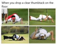 MeIRL, Clear, and You: When you drop a clear thumbtack on the  floor. meirl